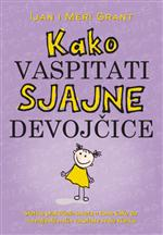 Kako vaspitati sjajne devojcice (Growing Great Girls)-Ian Grant