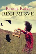 Reci mi sve - Ksenija Kusec (Tell Me Everything)